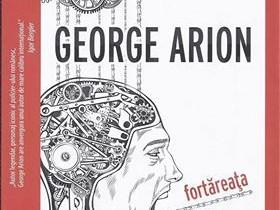 """O carte pe zi: """"Fortăreaţa nebunilor"""", de George Arion. Un roman obsedant"""