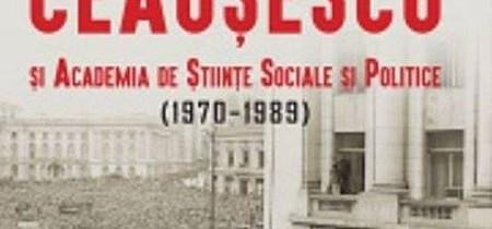 """O carte pe zi: """"Intelectualii lui Ceauşescu"""", de Cosmin Popa"""