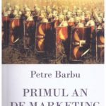 ''Primul an de marketing'', de Petre Barbu – o carte pe zi